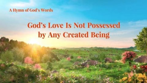 God's Love Is Not Possessed by Any Created Being