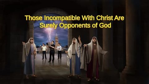 Those Incompatible With Christ Are Surely Opponents of God