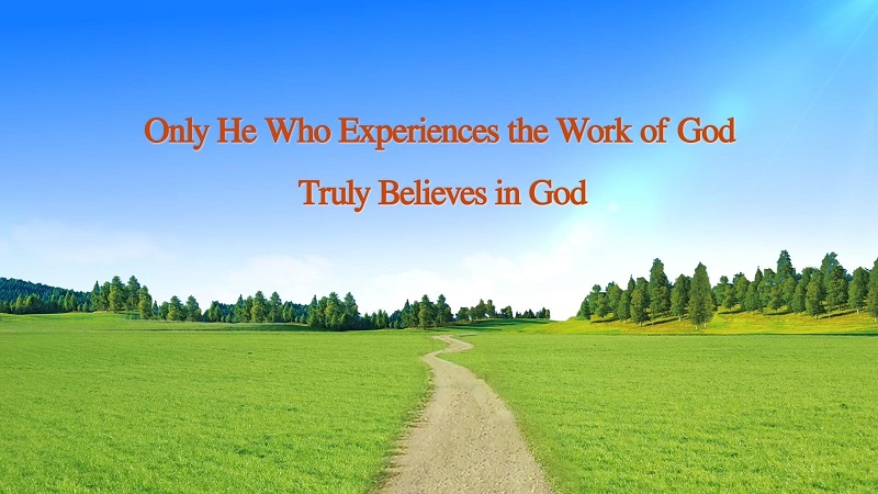"God's Word ""Only He Who Experiences the Work of God Truly Believes in God"""