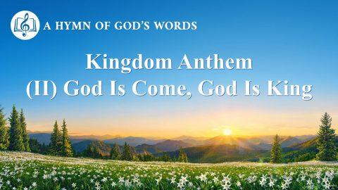 The Kingdom Anthem (II) God Is Come, God Is King