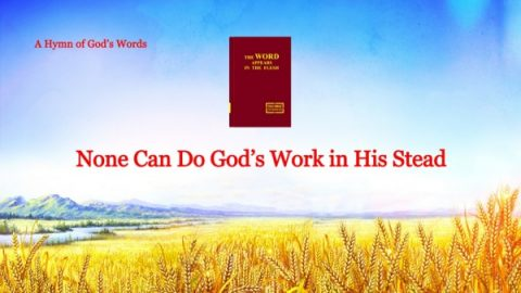 The Lord God Almighty Has Appeared _ Christian Song _ _None Can Do God's Work in His Stead