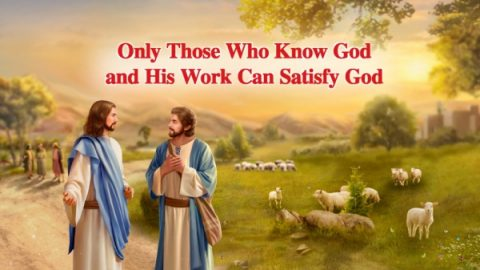 Footsteps of the Holy Spirit _ God's Word _Only Those Who Know God and His Work Can Satisfy God_