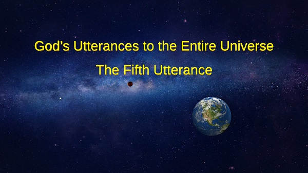 God's Utterances to the Entire Universe (The Fifth Utterance)