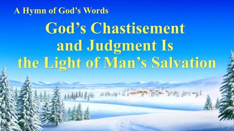 God's Chastisement and Judgment Is the Light of Man's Salvation
