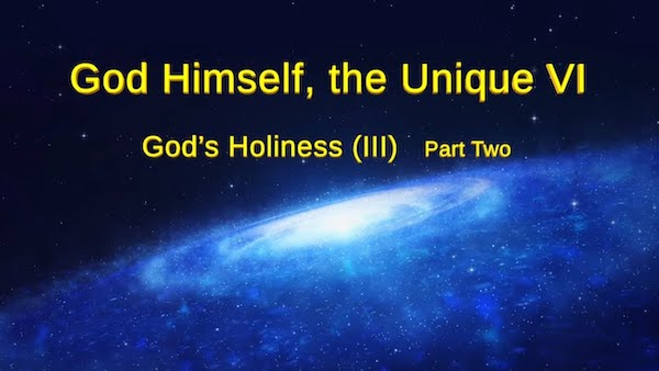 God Himself, the Unique (VI) God's Holiness (III) (Part Two)