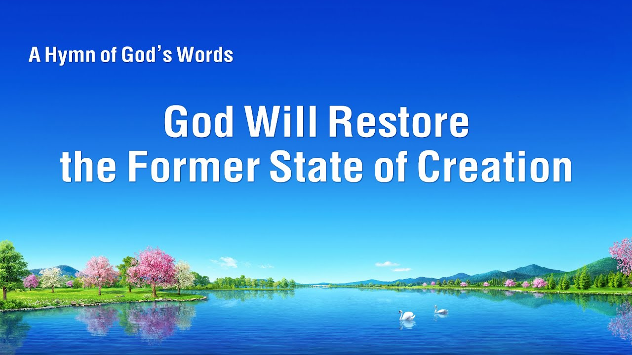 """2017 Christian Song """"God Will Restore the Former State of Creation"""""""