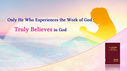 "The Recital of Almighty God's Word ""Only He Who Experiences the Work of God Truly Believes in God"""