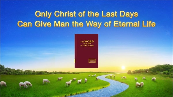 only Christ of the last days can give man the way of eternal life