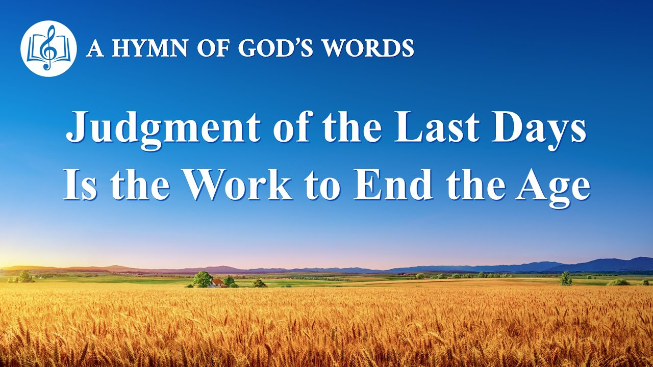 The Work of Judgment in the Last Days Is to End the Age