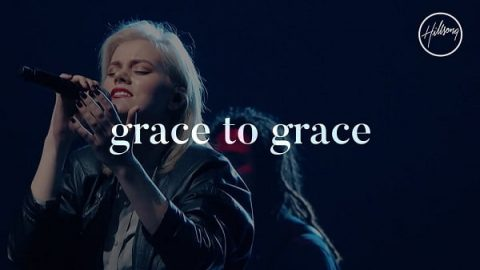 grace to grace,Hillsong Worship