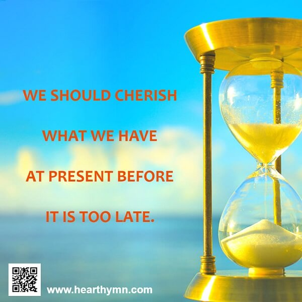 We Should Cherish What We Have at Present Before It's Too Late