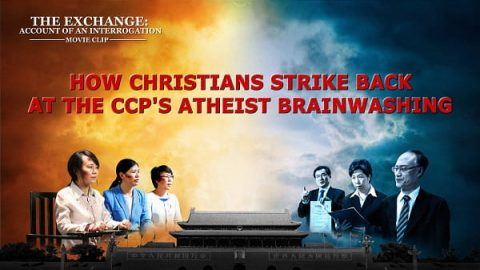 """The Exchange: Account of an Interrogation"" (2) - How Christians Strike Back at the CCP's Atheist Brainwashing"
