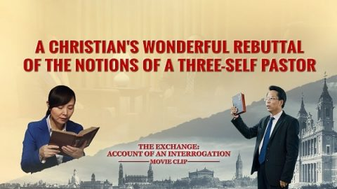 """The Exchange: Account of an Interrogation"" (5) - A Christian's Wonderful Rebuttal of the Notions of a Three-Self Pastor"