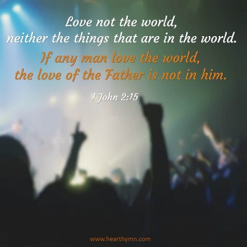 1 John 2:15 – Love Not the World