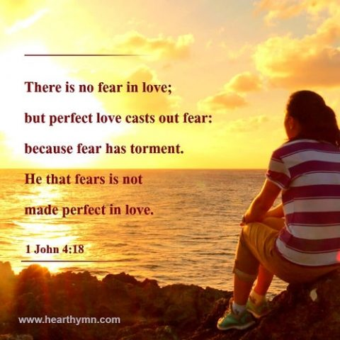 1 John 4:18 – No Fear In Love – Perfect Love Casts Out Fear