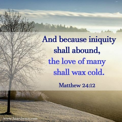 Matthew 24:12 – The Love of Many Shall Wax Cold