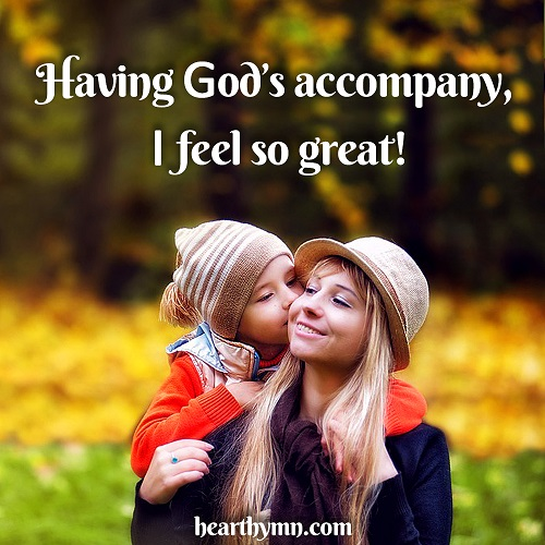 Having God's Accompany, I Feel So Great!, Inspirational Quote Images