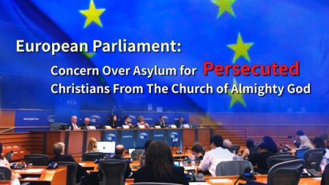 European Parliament: Concern Over Asylum for Persecuted Christians From The Church of Almighty God