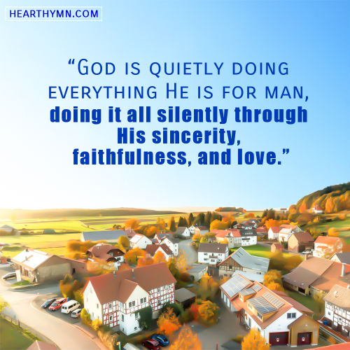 God Is Quietly Doing Everything He Is for Man - True Quote Image