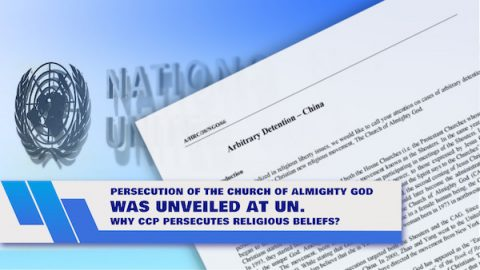 Persecution of The Church of Almighty God Was Unveiled at UN. Why CCP Persecutes Religious Beliefs_