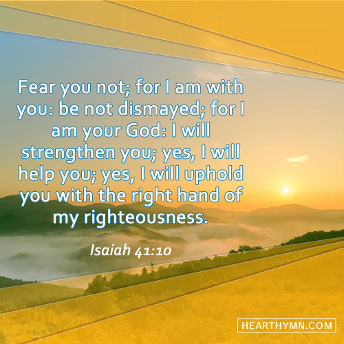 Isaiah 41:10 - Fear You Not; For I Am With You, Daily Bible Verse