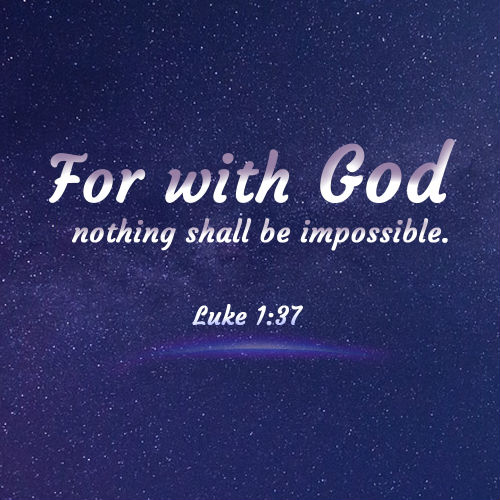 Bible verse of the day, Luke 1:37 - For With God Nothing Shall be Impossible
