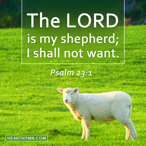 The Lord Is My Shepherd Psalm 23 1 Today S Bible Verse For