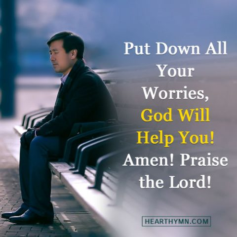 Put Down All Your Worries, God Will Help You!