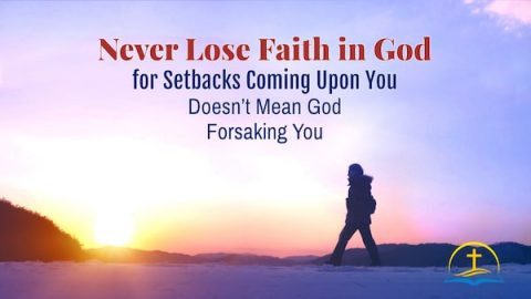 Never Lose Faith in God for Setbacks Coming Upon You Doesn't Mean God Forsaking You