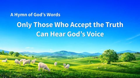 "Best Christian Hymn ""Only Those Who Accept the Truth Can Hear God's Voice"""
