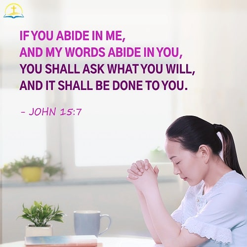 John 15:7 - If you abide in me, and my words abide in you...