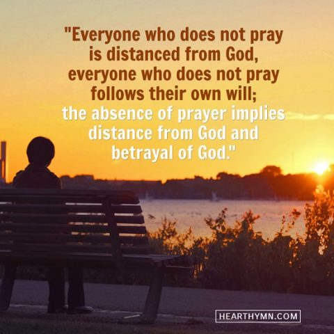 Everyone Who Does Not Pray Is Distanced From God