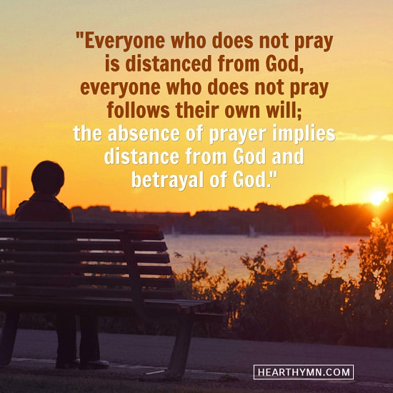 Everyone Who Does Not Pray Is Distanced From God - Truth Quote Image
