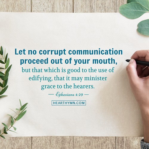 Let No Corrupt Communication Proceed Out of Your Mouth - Ephesians 4:29 - Today's Bible Verse