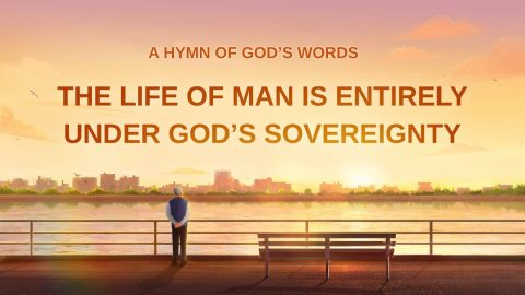 "2019 Christian Worship Song ""The Life of Man Is Entirely Under God's Sovereignty"""