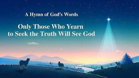"2019 Gospel Song ""Only Those Who Yearn to Seek the Truth Will See God"""