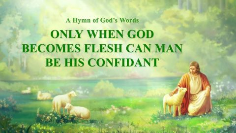 """2019 Gospel Song """"Only When God Becomes Flesh Can Man Be His Confidant"""" (With Lyrics): God Is Love"""