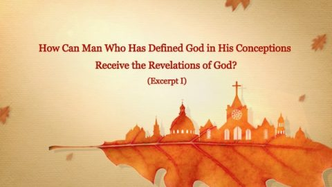 "The Word of God ""How Can Man Who Has Defined God in His Conceptions Receive the Revelations of God?"" (Excerpt 1)"