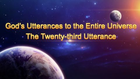 "The Word of God ""God's Utterances to the Entire Universe: The Twenty-third Utterance"""