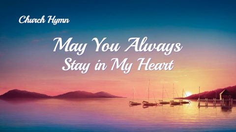 "2019 English Christian Song ""May You Always Stay in My Heart"""
