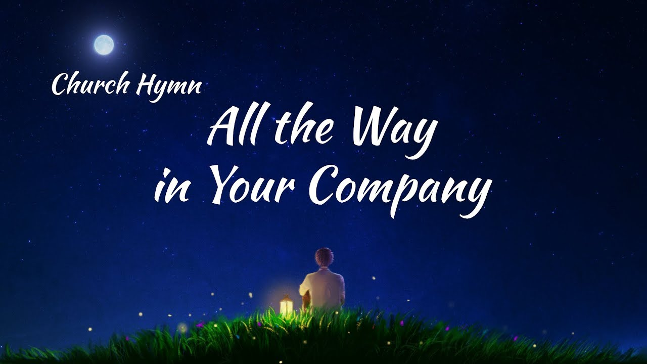 "2019 English Christian Song ""All the Way in Your Company"""