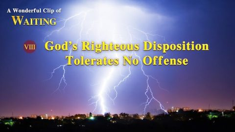 """Waiting"" Clip 8 - God's Righteous Disposition Tolerates No Offense"