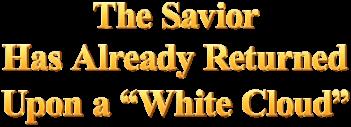 the-Savior-has-already-returned-upon-a-white-cloud
